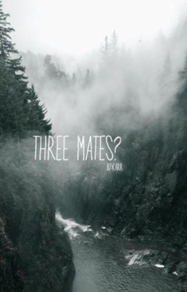 3 mates?!?