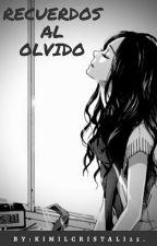 RECUERDOS AL OLVIDO by kimilcristali25