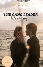 The Gang Leader Wants Me by QueenKeely