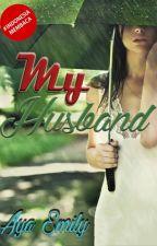 My Husband (TAMAT) by AyaEmily2