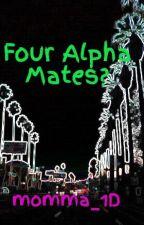 Four Alpha Mates? by Momma_Werewolf