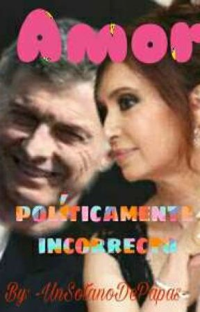 Amor políticamente incorrecto (MacrixCristina) -Cancelada- by -UnSotanoDePapas-