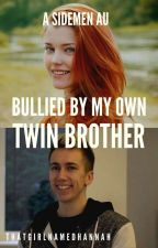 Bullied By My Own Twin Brother (Bullied By The Sidemen) by ThatGirlNamedHannah