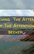 Catching The Attention Of The Attention-seeker by jhasxzkie