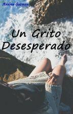 Un grito desesperado by fangirl-books