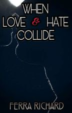 WHEN LOVE AND HATE COLLIDE by ferrarichard
