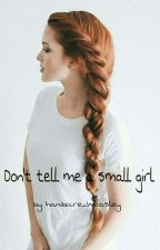 Don't tell me a small girl by hanibure_Weasley