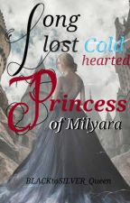 The Long Lost Cold Hearted Princess Of MILYARA by BLACKtoSILVER_Queen