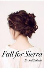 Fall for Sierra (COMPLETE- English) by StefiIsabela