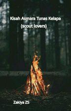Kisah Asmara Tunas Kelapa (Scout Lovers) by ZakiyaZS
