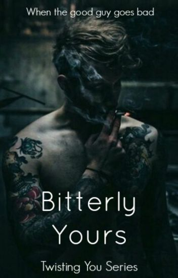 Bitterly Yours- Sequel to Twisting You