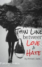 Thin Line Between Love and Hate by CO_OKI_EMO_NST_AR
