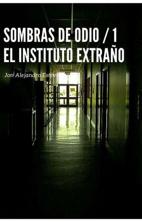 Sombras de Odio I: El Instituto Extraño #Crazy007 by MariolaBlancoTerol
