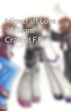 Minecraft Love ~A Team Crafted F.F~ by ender_geek