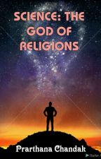SCIENCE: THE GOD OF RELIGIONS by pac1709