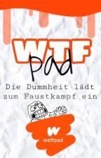 WTFpad - Die Dummheit lädt zum Faustkampf ein by CilHlb