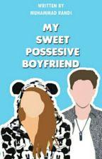My Sweet Possessive Boyfriend [END] by mhmmdrandi_