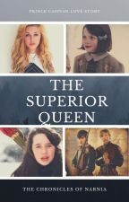 The Superior Queen (A Prince Caspian Love Story) by SailorStar213