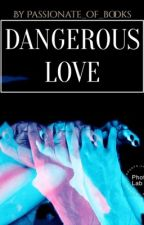DANGEROUS LOVE {EN PAUSE} by passionate_of_books
