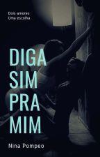 Diga SIM pra mim! (Em Revisão) by ninapompeo