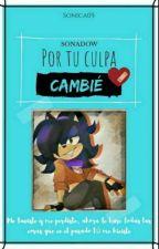 """""""SonAdow Por Tu Culpa Cambie"""" by Sonica05"""