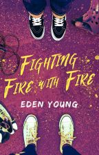 Fighting Fire With Fire [Wattys 2018 short list!] by esyoung