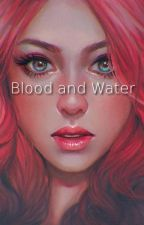 Blood and Water (Blood Trilogy) by oetuyix