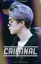 CRIMINAL (Jimin X Reader) by Minnie_413
