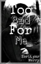 TOO BAD FOR ME by LaPasseuseDeTemps