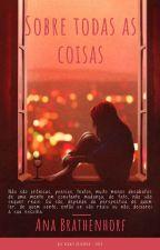 Sobre Todas as Coisas (Wattys2019) by AnaBrathenhorf