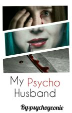 My psycho husband  by psychoyeonie