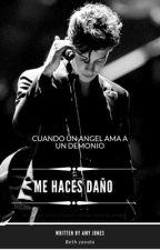 ME HACES DAÑO ( S.M. Y TU) by bethzavala07