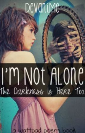 I'm Not Alone, The Darkness Is Here Too. (Poems) by DevaniMe