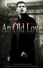 An Old Love || Klaus Mikaelson by Gedaechtnisspiegel