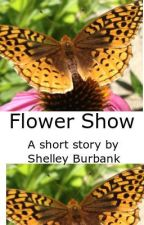 Flower Show by ShelleyBurbank