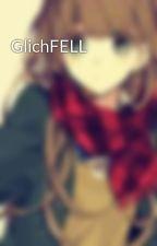 GlichFELL by Maya13511