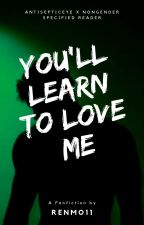 You'll Learn To Love Me ; ( An Antisepticeye X Non-Gender Specified Reader) by RenMo11