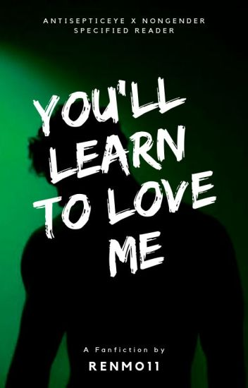 You'll Learn To Love Me ; ( An Antisepticeye X Non-Gender Specified Reader)