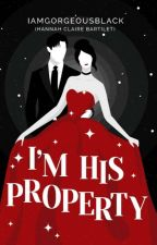 I'm His Property [REVISING] by IamGorgeousBlack