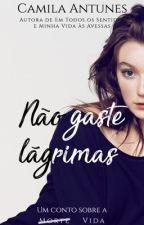 Não Gaste Lágrimas by Camila-Antunes