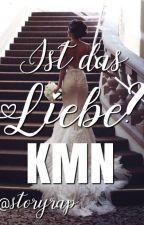 Ist das LIEBE ? - KMN FF by storyrap