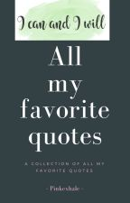 All My Favorite quotes ! by pinkexhale