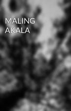 MALING AKALA by alifewithoutyou