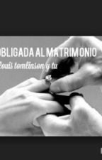 Obligada al Matrimonio Louis tomlinson y tu by bedifferent00