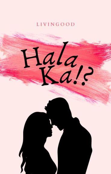Hala Ka!? (Book 1: Editing)