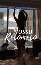 Nosso Recomeço by UnicorniaAzul12