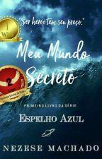 Meu Mundo Secreto - Espelho Azul - Livro 1 by Nezesemachadoo