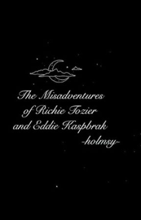 The Misadventures of Richie Tozier and Eddie Kaspbrak by Only_Hazel