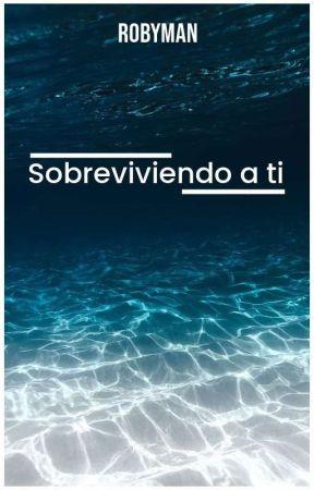 Sobreviviendo a ti by Robymann