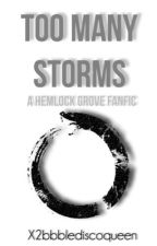Too Many Storms: A Hemlock Grove Fanfic by x2bbblediscoqueen